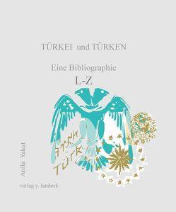 Türkei und Türken: eine Bibliographie L-Z von Yakut,  Atilla