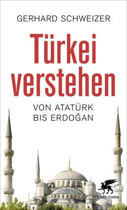 Türkei verstehen von Schweizer,  Gerhard