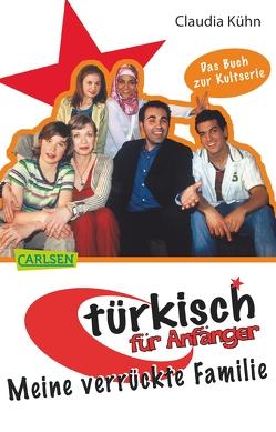 Türkisch für Anfänger 1: Meine verrückte Familie von Kühn,  Claudia