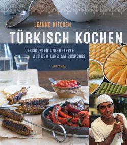 Türkisch kochen – Geschichten und Rezepte aus dem Land am Bosporus von Kitchen,  Leanne, Rometsch,  Martin