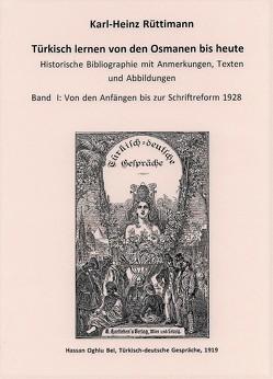 Türkisch lernen von den Osmanen bis heute Bibliographie mit Anmerkungen, Texten und Abbildungen von Rüttimann,  Karl-Heinz