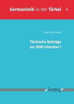 Türkische Beiträge zur DDR-Literatur I von Aydin,  Yildiz