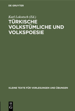 Türkische volkstümliche und Volkspoesie von Lokotsch,  Karl [Komm.]