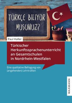 Türkischer Herkunftssprachenunterricht an Gesamtschulen in Nordrhein-Westfalen von Haller,  Paul