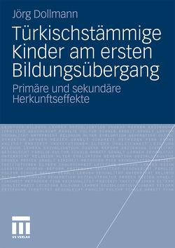 Türkischstämmige Kinder am ersten Bildungsübergang von Dollmann,  Jörg
