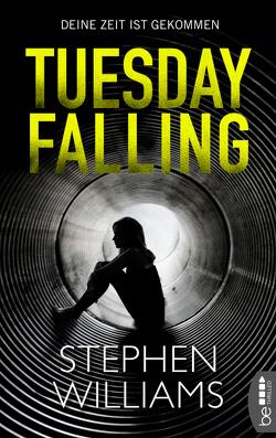 Tuesday Falling – Deine Zeit ist gekommen von Schichtel,  Thomas, Williams,  Stephen