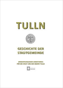 Tulln – Geschichte der Stadtgemeinde von Heimatkundlicher Arbeitskreis für die Stadt und den Bezirk Tulln, Hübl,  Richard
