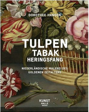 Tulpen,Tabak, Heringsfang von Hansen,  Dorothee
