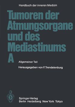 Tumoren der Atmungsorgane und des Mediastinums A von Austgen,  M., Beckenkamp,  H.-W., Brandt,  H.-J., Dold,  U., Dundalek,  E., Dürschmied,  H., Felix,  R., Georgi,  P., Herold,  H.-J., Hilgard,  P., Jacob,  W., Klein,  H.O., Konietzko,  N., Loddenkemper,  R., Maaßen,  W., Matsui,  E., Matthiessen,  W., Meents,  H., Müller,  K.-M., Ostertag,  H., Schlimmer,  P., Schmähl,  D., Schober,  R., Trendelenburg,  Friedrich, Wegener,  O. H., Wolfart,  W., Zeller,  W. J.