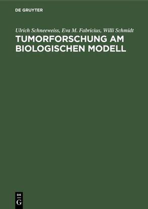 Tumorforschung am biologischen Modell von Fabricius,  Eva M., Schmidt,  Willi, Schneeweiss,  Ulrich