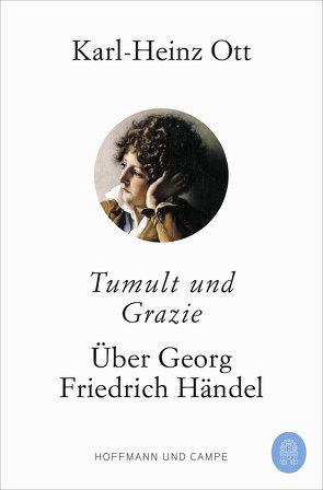 Tumult und Grazie von Ott,  Karl-Heinz