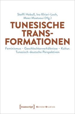 Tunesische Transformationen von Hobuss,  Steffi, Khiari-Loch,  Ina, Maataoui,  Moez