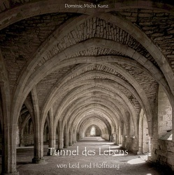 Tunnel des Lebens von Kunz,  Dominic Micha