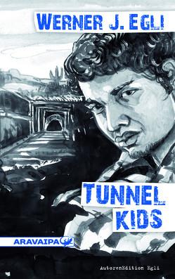 Tunnel Kids von Egli,  Werner J.