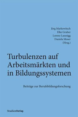 Turbulenzen auf Arbeitsmärkten und in Bildungssystemen von Gruber,  Elke, Lassnigg,  Lorenz, Markowitsch,  Jörg, Moser,  Daniela