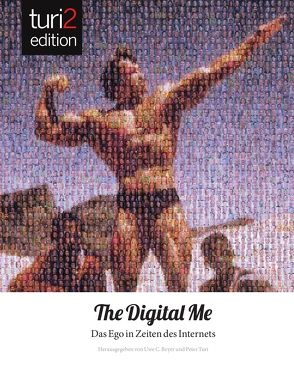 turi2 edition: Digital me von Arlt,  Johannes, Beyer,  Uwe C., Kerschbaumer,  Tatjana, Trantow,  Markus, Turi,  Peter, Twiehaus,  Jens