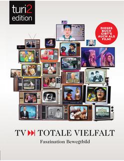 turi2 edition – TV – Totale Vielfalt von Beyer,  Uwe C., Hagemann,  Anne-Nikolin, Trantow,  Markus, Turi,  Peter