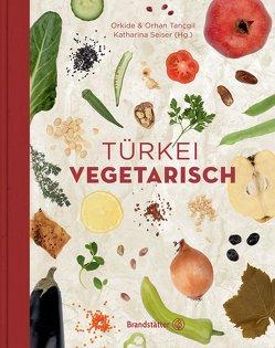 Türkei vegetarisch von Seiser,  Katharina, Tançgil,  Orhan, Tançgil,  Orkide