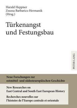Türkenangst und Festungsbau von Barbarics-Hermanik,  Zsuzsa, Heppner,  Harald