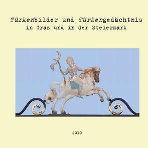 Türkenbilder und Türkengedächtnis in Graz und in der Steiermark von Barbarics-Hermanik,  Zsuzsa