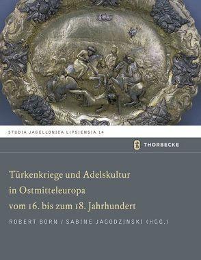 Türkenkriege und Adelskultur in Ostmitteleuropa vom 16.-18. Jahrhundert von Born,  Robert, Jagodzinski,  Sabine