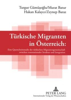 Türkische Migranten in Österreich von Batur,  Murat, Gümüsoglu,  Turgut