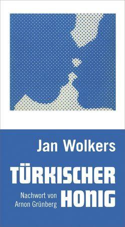 Türkischer Honig von Blom,  Onno, Grünberg,  Arnon, Still,  Rosemarie, Wewerka,  Alexander, Wolkers,  Jan
