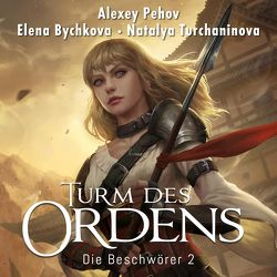 Turm des Ordens (Die Beschwörer 2) von Bychkova,  Elena, Pehov,  Alexey, Pöhlmann,  Christiane, Siebeck,  Oliver, Turchaninova,  Natalya