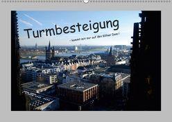 Turmbesteigung – kommt mit mir auf den Kölner Dom ! (Wandkalender 2019 DIN A2 quer) von Groos,  Ilka