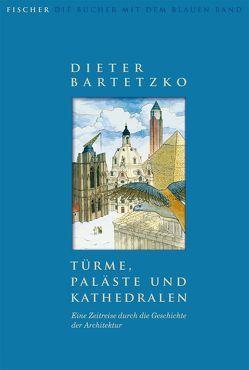 Türme, Paläste und Kathedralen. Eine Zeitreise durch die Geschichte der Architektur von Bartetzko,  Dieter, Müller,  Gottfried