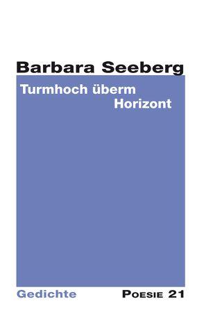Turmhoch überm Horizont von Anton G. Leitner Verlag, Seeberg,  Barbara