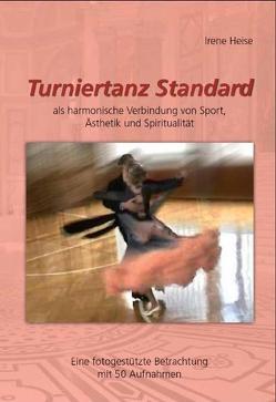 TURNIERTANZ STANDARD als harmonische Verbindung von Sport, Ästhetik und Spiritualität von Heise,  Irene