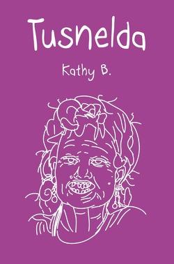 Tusnelda von B.,  Kathy