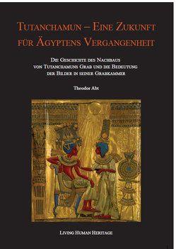 Tutanchamun – eine Zukunft für Ägyptens Vergangenheit von Abt,  Theodor, Sandkühler,  Bruno