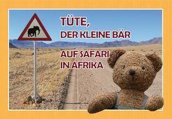 Tüte, der kleine Bär auf Safari in Afrika von Reise,  Christin H., Tusche,  Alexander H.