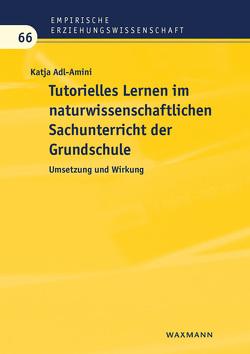Tutorielles Lernen im naturwissenschaftlichen Sachunterricht der Grundschule von Adl-Amini,  Katja