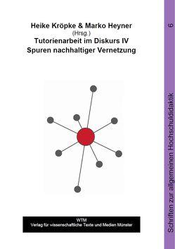 Tutorienarbeit im Diskurs IV von Heyner,  Marko, Kröpke,  Heike