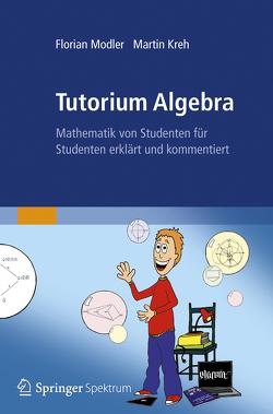 Tutorium Algebra von Kreh,  Martin, Modler,  Florian