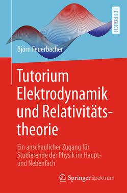 Tutorium Elektrodynamik und Relativitätstheorie von Feuerbacher,  Björn, Riebe,  Kristin