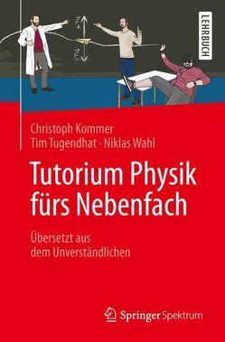 Tutorium Physik fürs Nebenfach von Kommer,  Christoph, Tugendhat,  Tim, Wahl,  Niklas