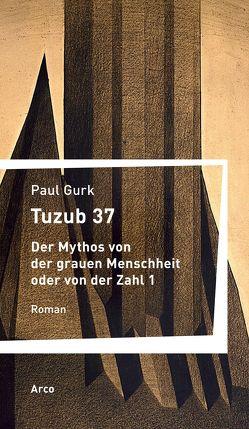 Tuzub 37. Der Mythos von der grauen Menschheit oder von der Zahl 1 von Gurk,  Paul