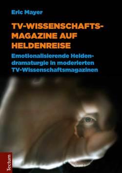 TV-Wissenschaftsmagazine auf Heldenreise von Mayer,  Eric