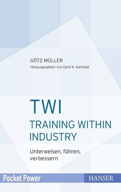 TWI – Training Within Industry von Kamiske,  Gerd F., Müller,  Götz