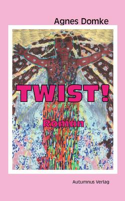 Twist! von Domke,  Agnes