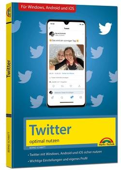 Twitter – optimal nutzen – neueste Version 2020 mit allen Funktionen anschaulich erklärt von Schmitt,  Bernd