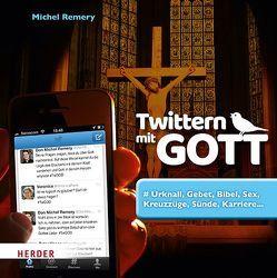 Twittern mit Gott von Remery,  Michel