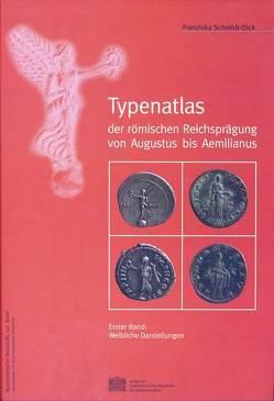 Typenatlas der römischen Reichsprägung von Augustus bis Aemilianus von Schmidt-Dick,  Franziska