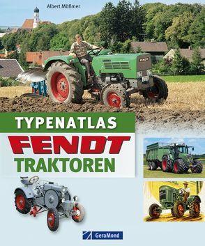 Typenatlas Fendt-Traktoren von Mößmer,  Albert