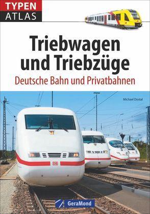 Triebwagen: Typenatlas Triebwagen und Triebzüge. Deutsche Bahn und Privatbahnen. Elektrische Triebwagen und Verbrennungstriebwagen. von Dostal,  Michael