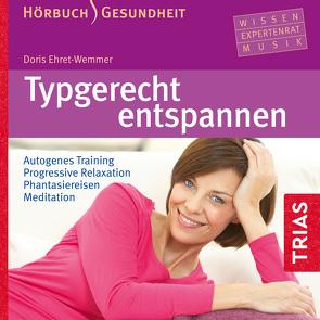Typgerecht entspannen (Hörbuch) von Ehret-Wemmer,  Doris, Jablonka,  Christoph, von Websky,  Bettina